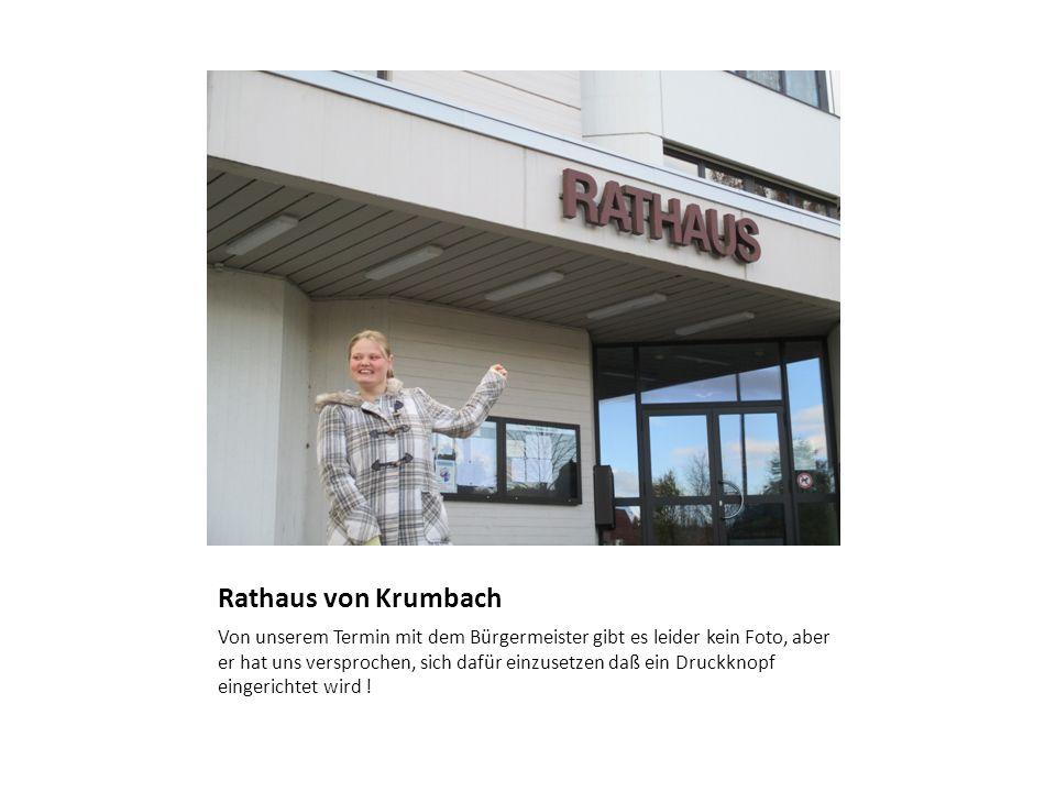Rathaus von Krumbach Von unserem Termin mit dem Bürgermeister gibt es leider kein Foto, aber er hat uns versprochen, sich dafür einzusetzen daß ein Dr