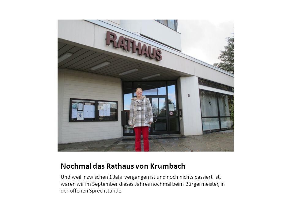 Nochmal das Rathaus von Krumbach Und weil inzwischen 1 Jahr vergangen ist und noch nichts passiert ist, waren wir im September dieses Jahres nochmal b