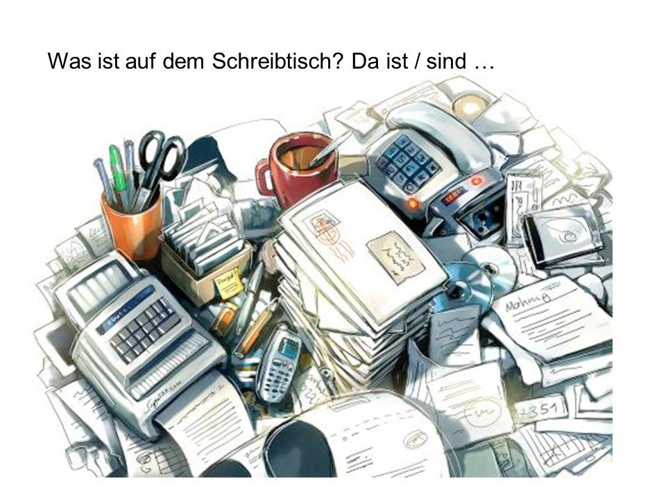 http://www.toonpool.com/user/4590/files/sc hreibtischchaos_525385.jpg Was ist auf dem Schreibtisch? Da ist / sind …