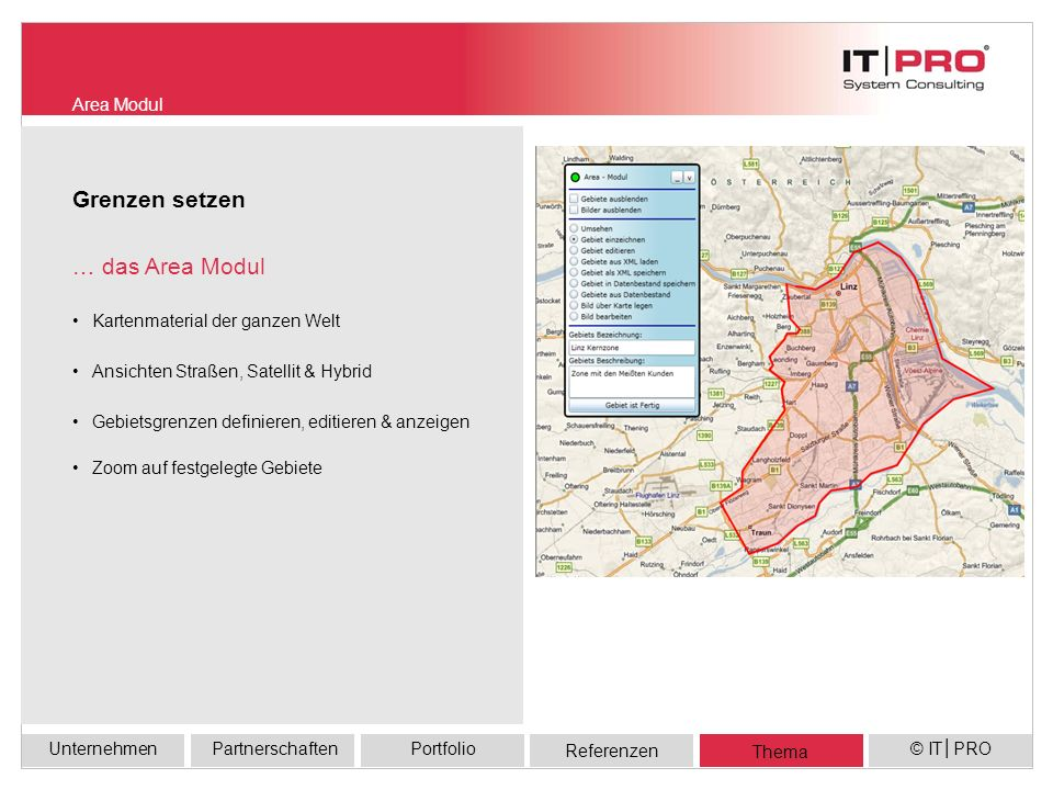 Referenzen UnternehmenPortfolioPartnerschaften Thema © ITPRO Geo - Referenzierung: POI definieren & anzeigen POI Management … das POI Modul Wo sind meine Kunden.