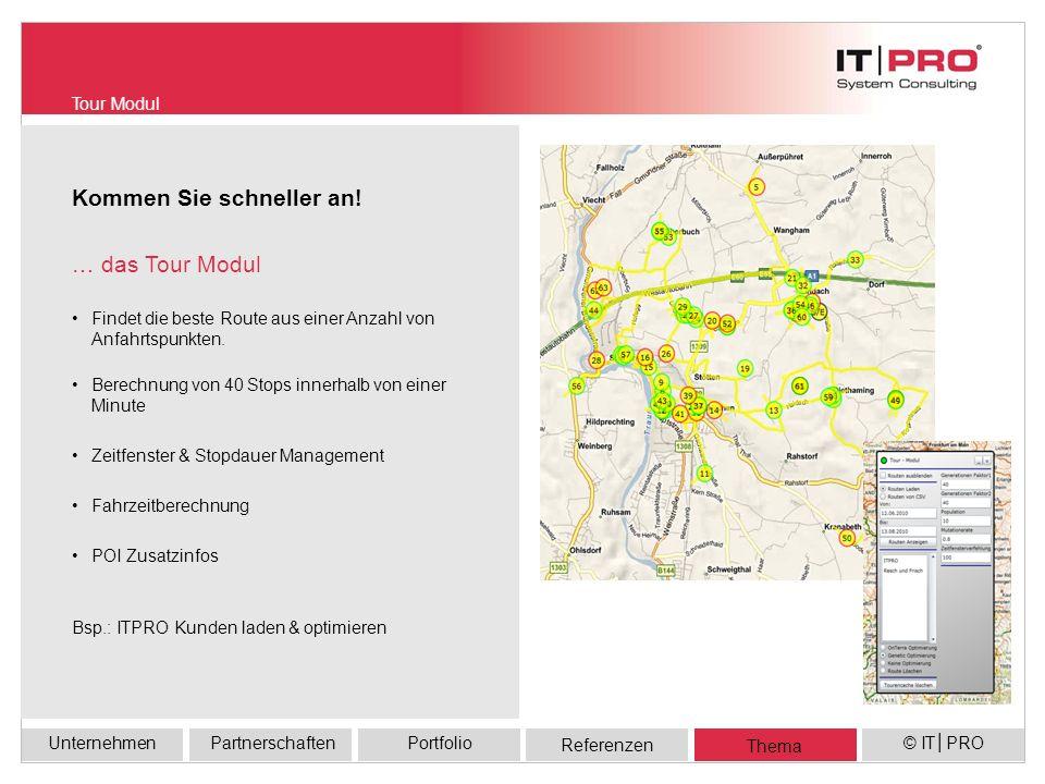 Referenzen UnternehmenPortfolioPartnerschaften Thema © ITPRO Positionsvisualisierung Routenvisualisierung … das Live Modul Schatzi weißt Du wo ich bin.