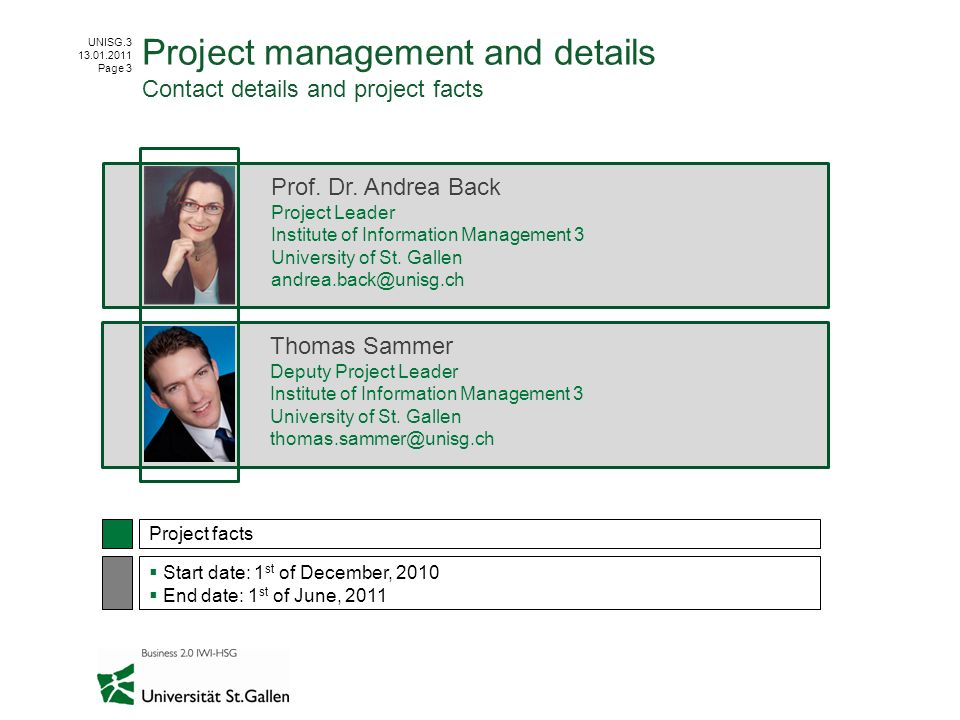 UNISG.3 13.01.2011 Page 3 Project management and details Contact details and project facts Prof. Dr. Andrea Back Project Leader Institute of Informati