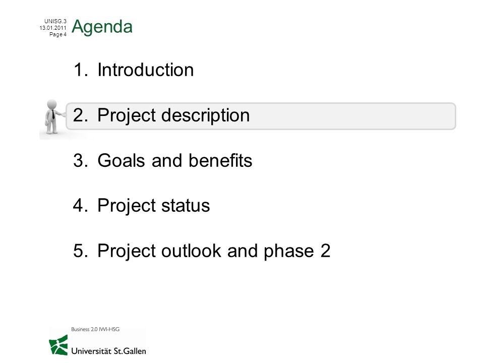 UNISG.3 13.01.2011 Page 4 1.Introduction 2.Project description 3.Goals and benefits 4.Project status 5.Project outlook and phase 2 Agenda