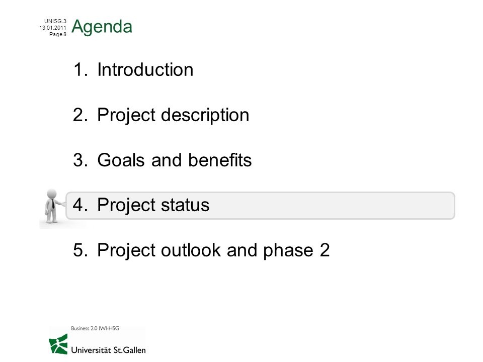 UNISG.3 13.01.2011 Page 8 1.Introduction 2.Project description 3.Goals and benefits 4.Project status 5.Project outlook and phase 2 Agenda
