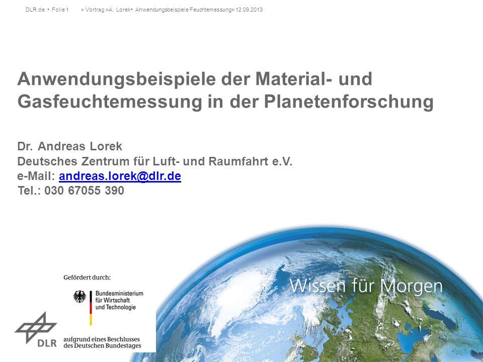 DLR.de Folie 1 Anwendungsbeispiele der Material- und Gasfeuchtemessung in der Planetenforschung Dr. Andreas Lorek Deutsches Zentrum für Luft- und Raum