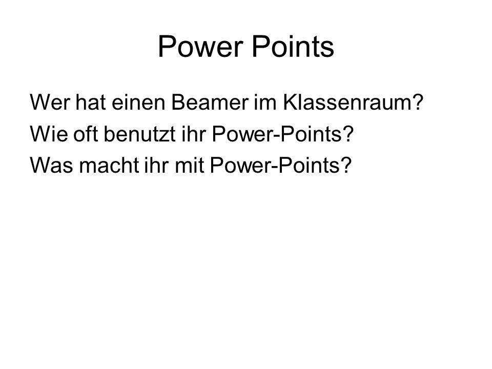 Power Points Wer hat einen Beamer im Klassenraum.Wie oft benutzt ihr Power-Points.