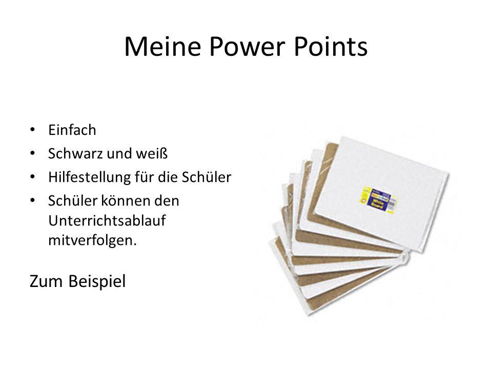 Meine Power Points Einfach Schwarz und weiß Hilfestellung für die Schüler Schüler können den Unterrichtsablauf mitverfolgen.