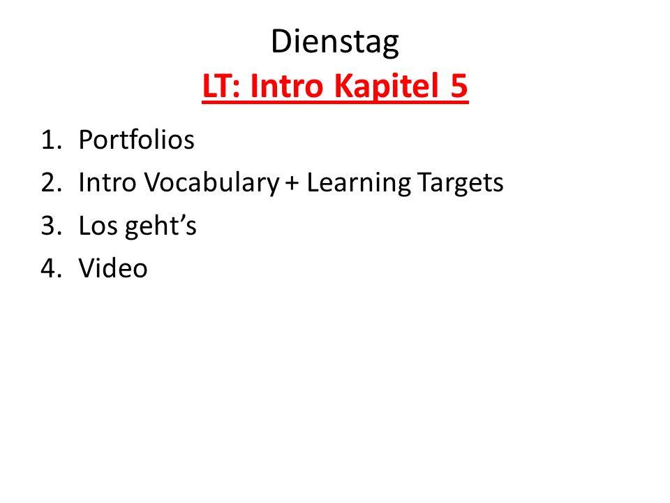 Dienstag LT: Intro Kapitel 5 1.Portfolios 2.Intro Vocabulary + Learning Targets 3.Los gehts 4.Video
