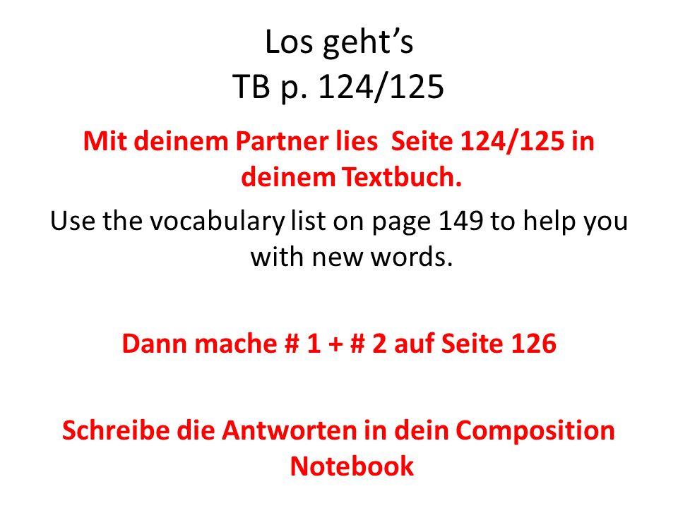 Los gehts TB p.124/125 Mit deinem Partner lies Seite 124/125 in deinem Textbuch.