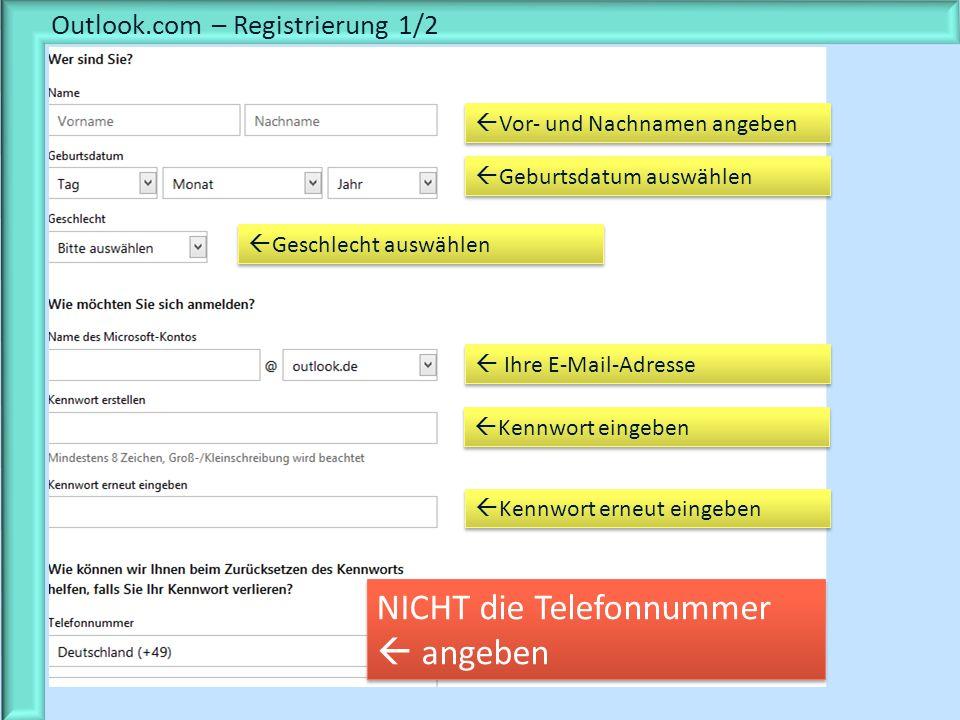 Outlook.com – Registrierung 1/2 Vor- und Nachnamen angeben Geburtsdatum auswählen Geschlecht auswählen Ihre E-Mail-Adresse Kennwort eingeben Kennwort
