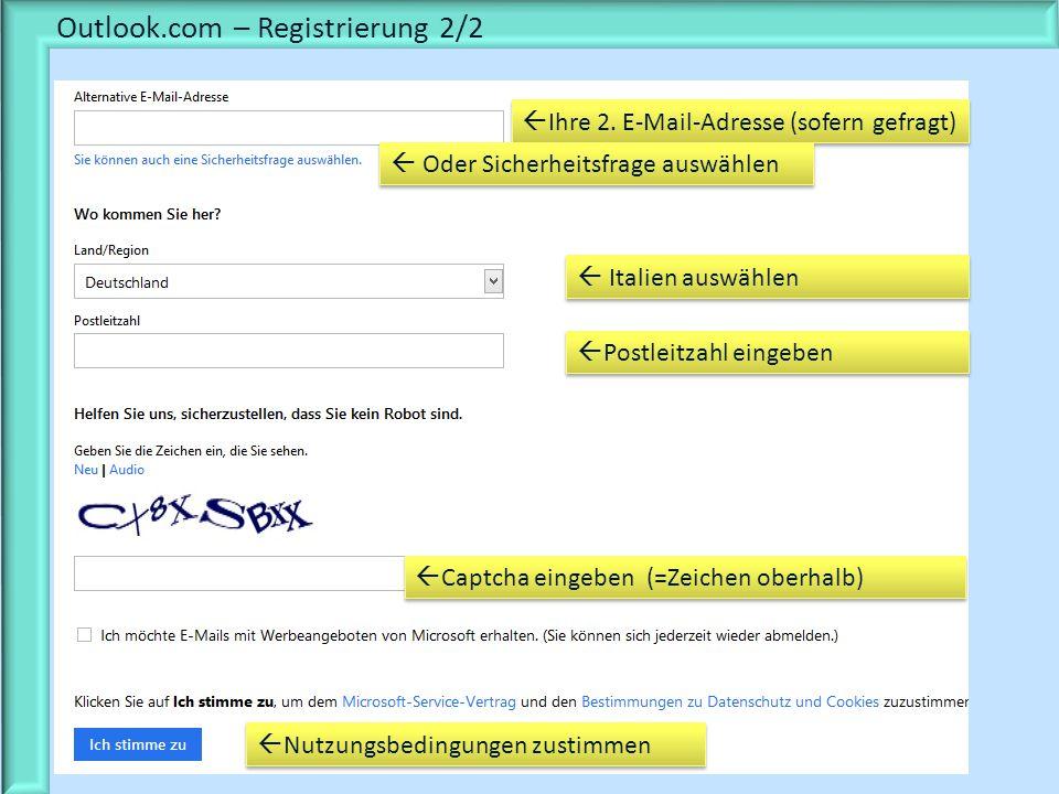 Outlook.com – Registrierung 2/2 Ihre 2. E-Mail-Adresse (sofern gefragt) Italien auswählen Postleitzahl eingeben Captcha eingeben (=Zeichen oberhalb) N