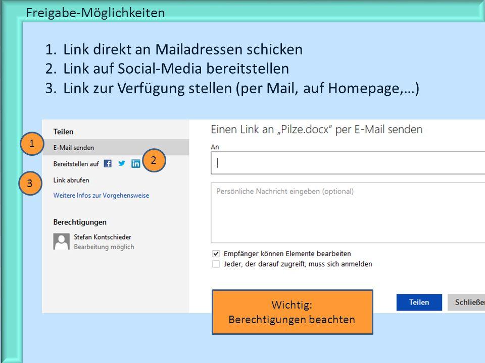 Freigabe-Möglichkeiten 1.Link direkt an Mailadressen schicken 2.Link auf Social-Media bereitstellen 3.Link zur Verfügung stellen (per Mail, auf Homepage,…) 2 1 3 Wichtig: Berechtigungen beachten