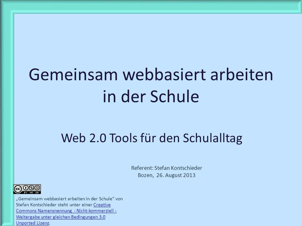 Gemeinsam webbasiert arbeiten in der Schule Web 2.0 Tools für den Schulalltag Referent: Stefan Kontschieder Bozen, 26. August 2013 Gemeinsam webbasier