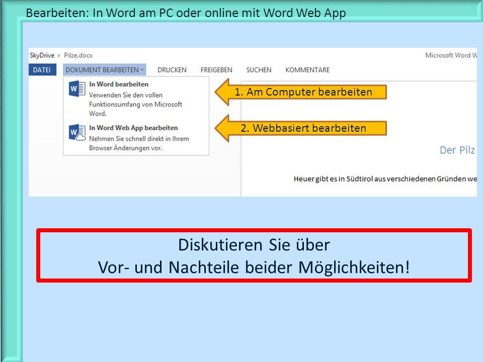 Bearbeiten: In Word am PC oder online mit Word Web App 1. Am Computer bearbeiten 2. Webbasiert bearbeiten Diskutieren Sie über Vor- und Nachteile beid