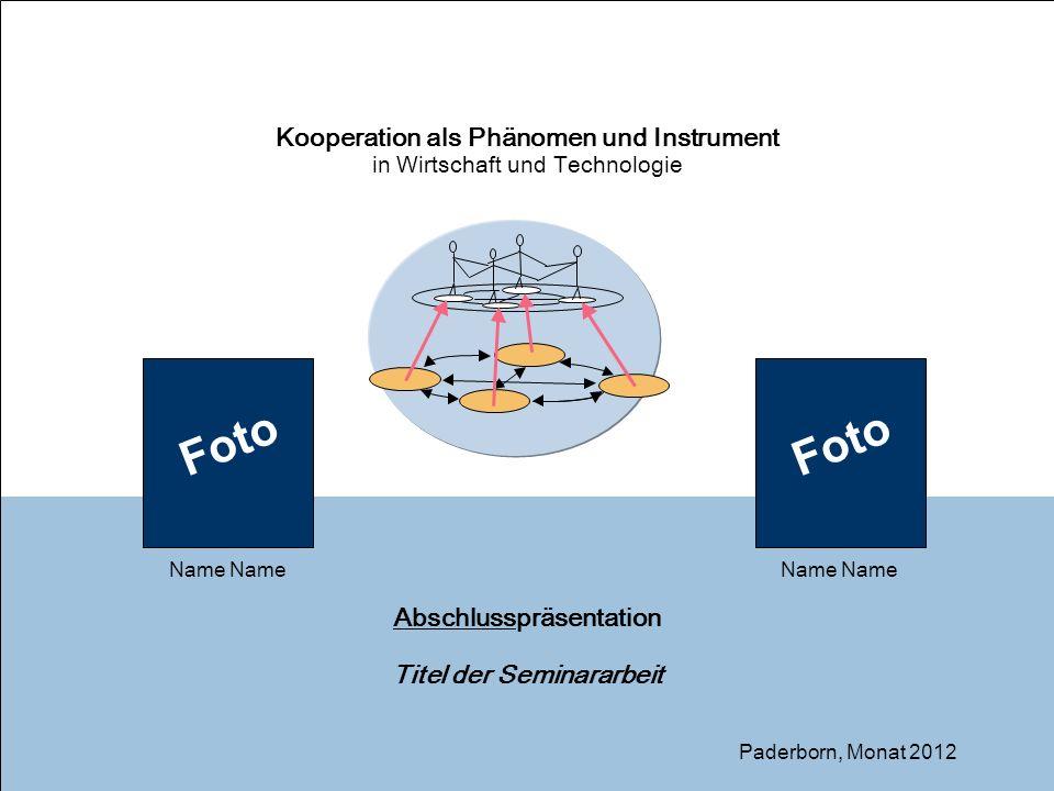 1 Abschlusspräsentation Titel der Seminararbeit Kooperation als Phänomen und Instrument in Wirtschaft und Technologie Paderborn, Monat 2012 Foto Name