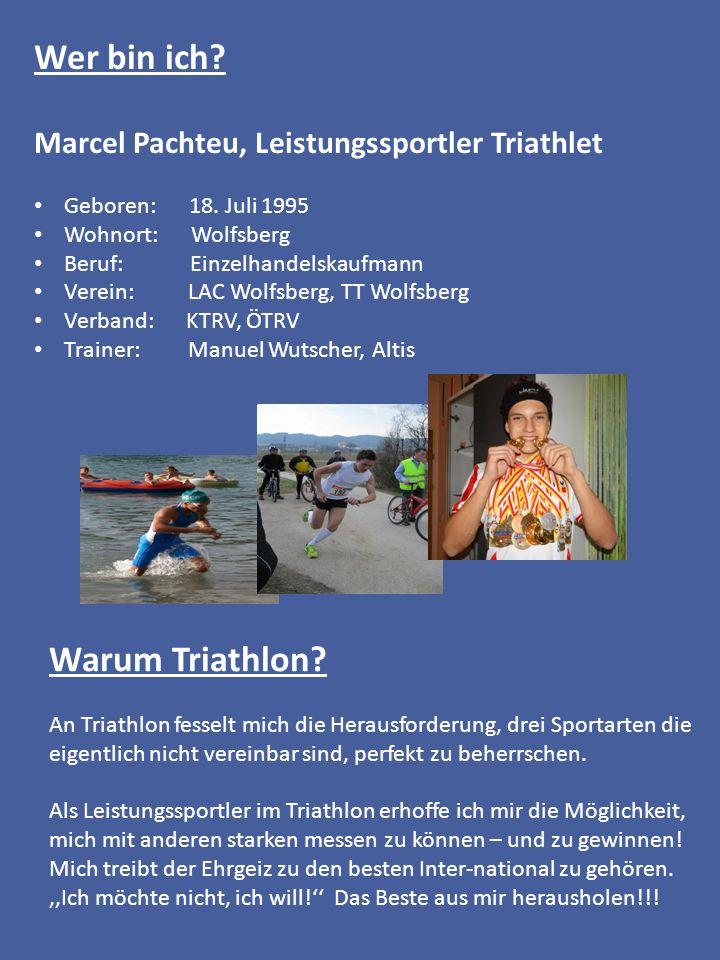 Wer bin ich? Marcel Pachteu, Leistungssportler Triathlet Geboren: 18. Juli 1995 Wohnort: Wolfsberg Beruf: Einzelhandelskaufmann Verein: LAC Wolfsberg,