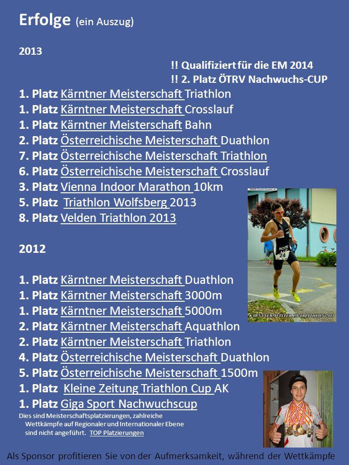 Erfolge (ein Auszug) 2013 !! Qualifiziert für die EM 2014 !! 2. Platz ÖTRV Nachwuchs-CUP 1. Platz Kärntner Meisterschaft Triathlon 1. Platz Kärntner M