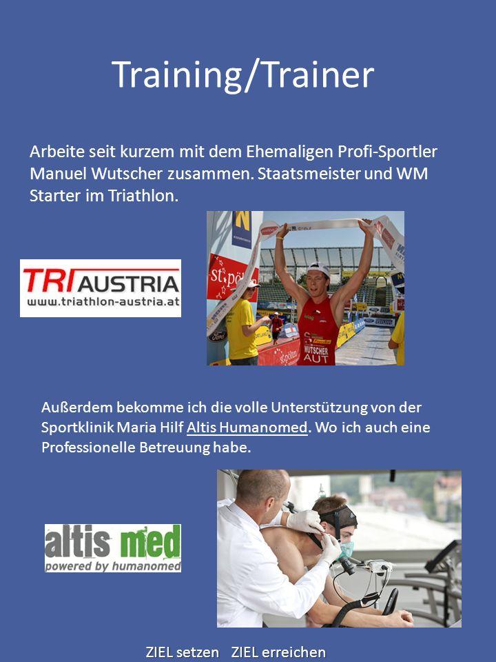Training/Trainer Arbeite seit kurzem mit dem Ehemaligen Profi-Sportler Manuel Wutscher zusammen. Staatsmeister und WM Starter im Triathlon. Außerdem b