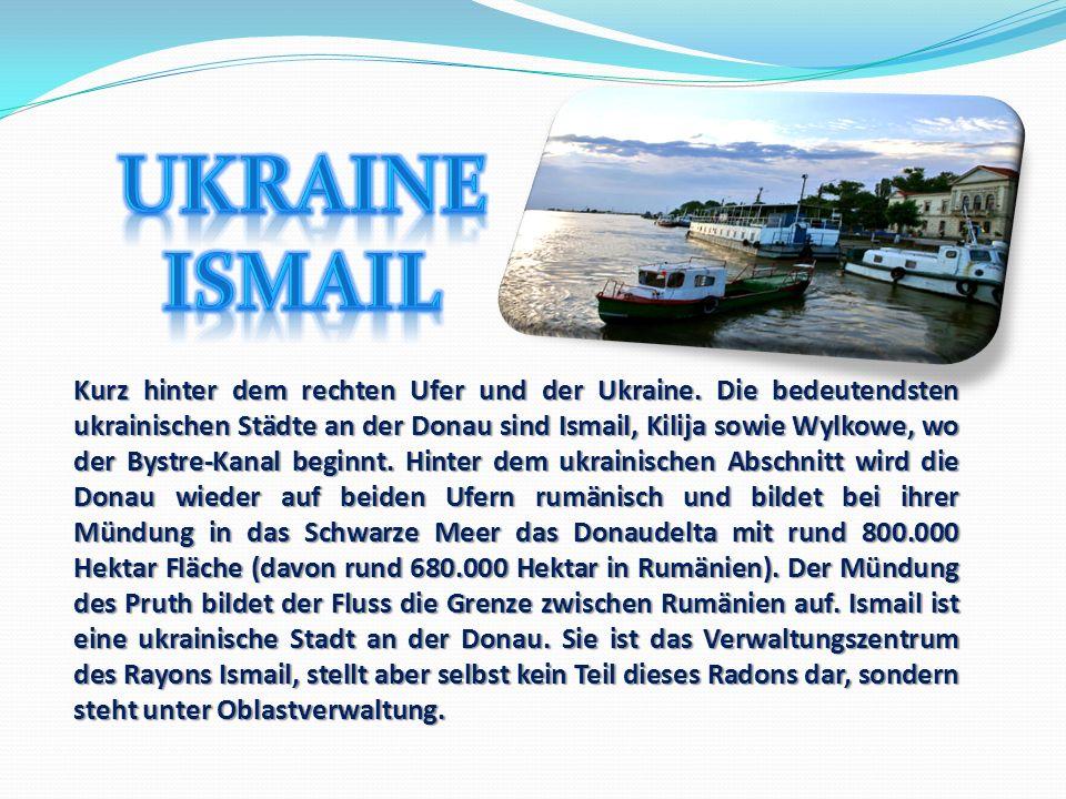 Kurz hinter dem rechten Ufer und der Ukraine. Die bedeutendsten ukrainischen Städte an der Donau sind Ismail, Kilija sowie Wylkowe, wo der Bystre-Kana
