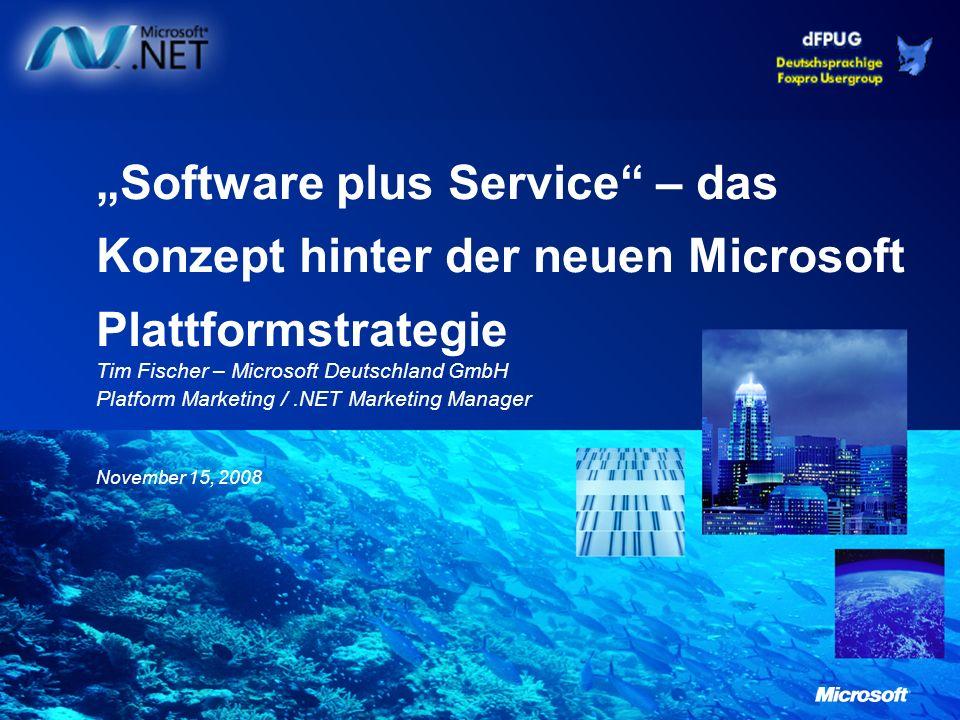 November 15, 2008 Software plus Service – das Konzept hinter der neuen Microsoft Plattformstrategie Tim Fischer – Microsoft Deutschland GmbH Platform