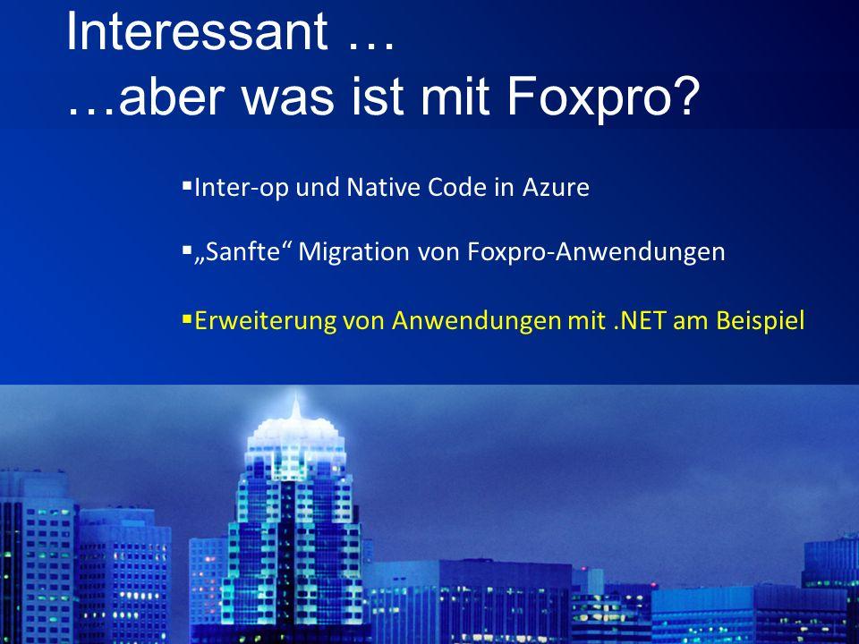 Interessant … …aber was ist mit Foxpro.