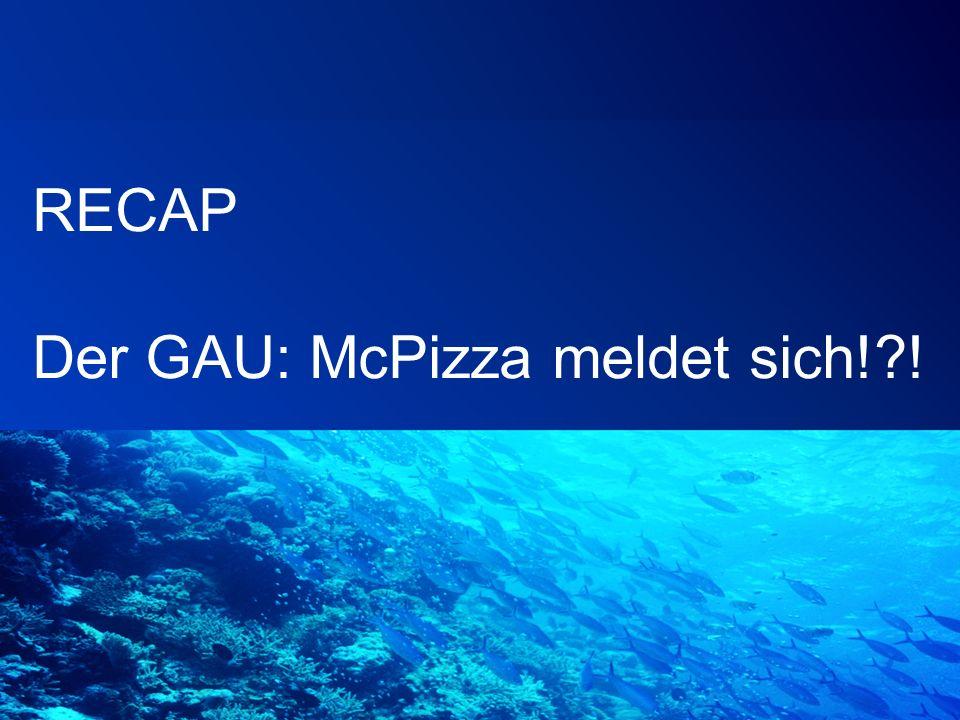 RECAP Der GAU: McPizza meldet sich! !