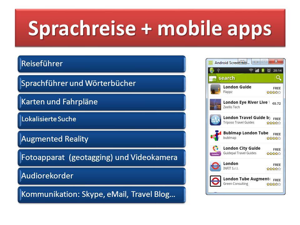 Sprachreise + mobile apps Forum ReiseführerSprachführer und WörterbücherKarten und Fahrpläne Lokalisierte Suche Augmented RealityFotoapparat (geotagging) und VideokameraAudiorekorderKommunikation: Skype, eMail, Travel Blog…