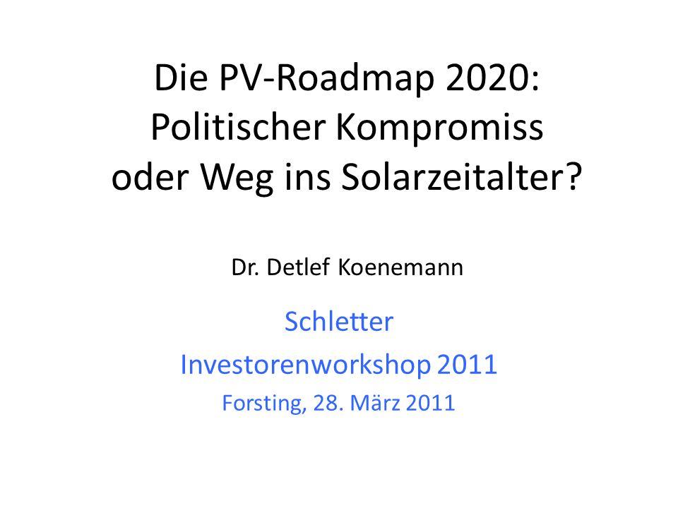 Die PV-Roadmap 2020: Politischer Kompromiss oder Weg ins Solarzeitalter? Dr. Detlef Koenemann Schletter Investorenworkshop 2011 Forsting, 28. März 201