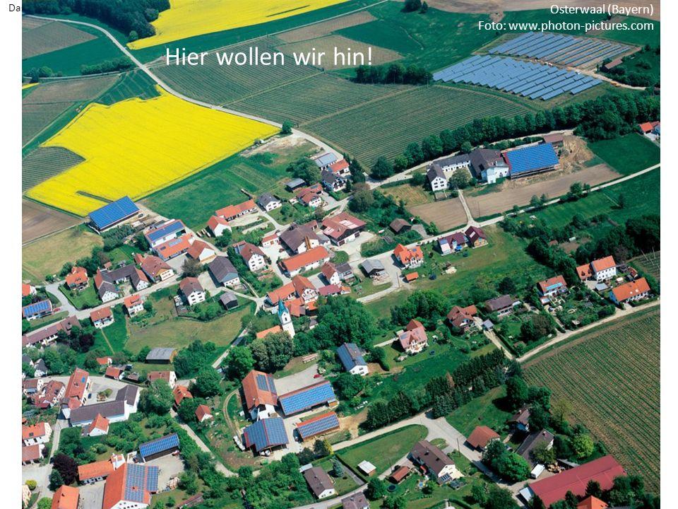 Das solare Dorf Osterwaal (Bayern) Foto: www.photon-pictures.com Hier wollen wir hin!