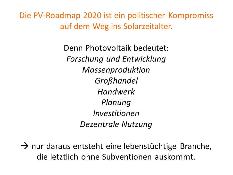 Roadmap = Kompromiss Die PV-Roadmap 2020 ist ein politischer Kompromiss auf dem Weg ins Solarzeitalter. Denn Photovoltaik bedeutet: Forschung und Entw