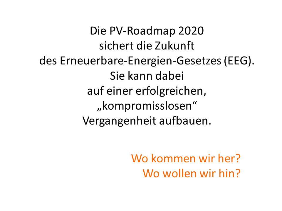 Die PV-Roadmap 2020 sichert die Zukunft des Erneuerbare-Energien-Gesetzes (EEG). Sie kann dabei auf einer erfolgreichen, kompromisslosen Vergangenheit