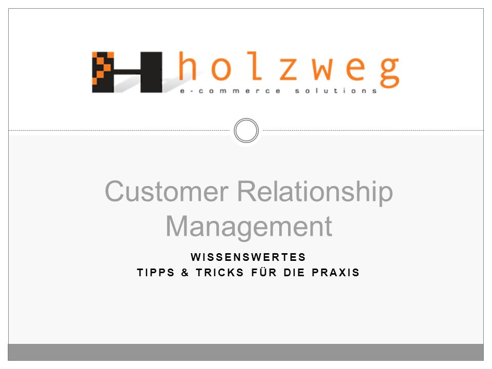 WISSENSWERTES TIPPS & TRICKS FÜR DIE PRAXIS Customer Relationship Management