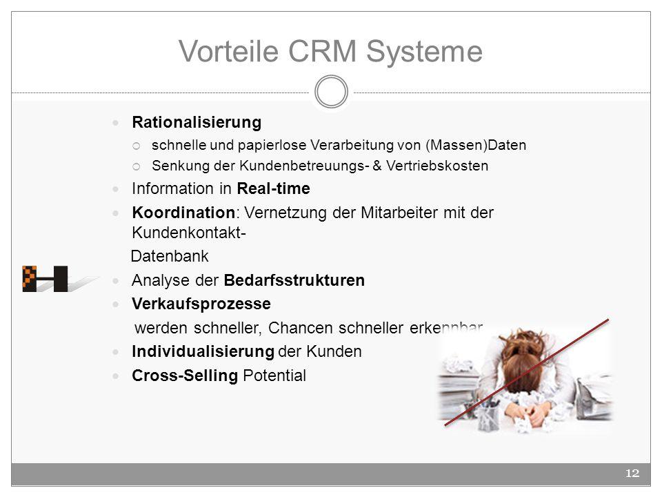 Vorteile CRM Systeme Rationalisierung schnelle und papierlose Verarbeitung von (Massen)Daten Senkung der Kundenbetreuungs- & Vertriebskosten Informati