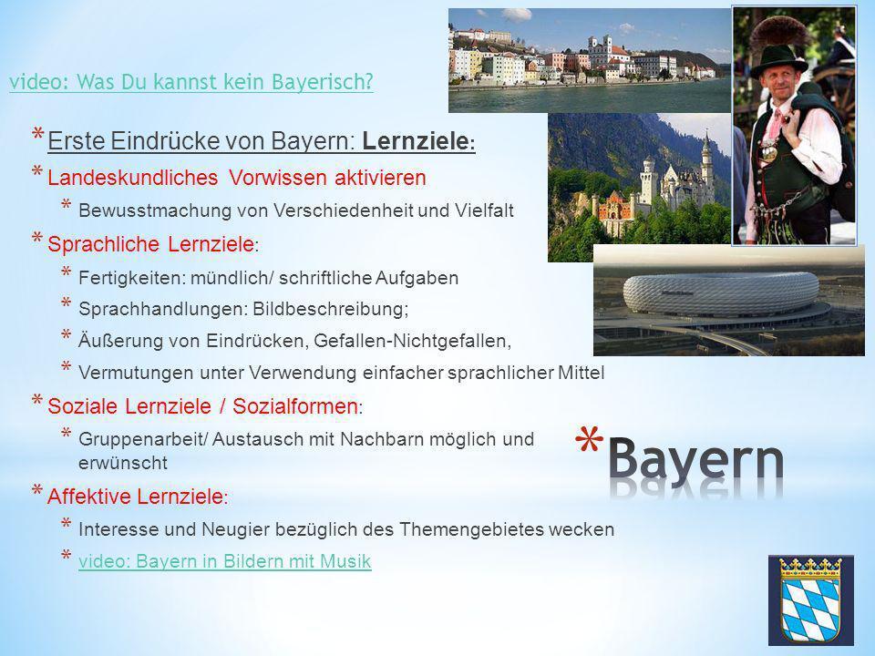 * Erste Eindr ü cke von Bayern: Lernziele : * Landeskundliches Vorwissen aktivieren * Bewusstmachung von Verschiedenheit und Vielfalt * Sprachliche Le