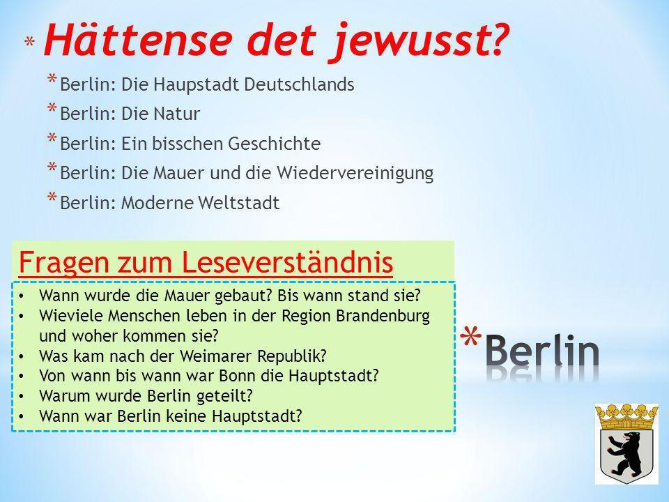 * Hättense det jewusst? * Berlin: Die Haupstadt Deutschlands * Berlin: Die Natur * Berlin: Ein bisschen Geschichte * Berlin: Die Mauer und die Wiederv