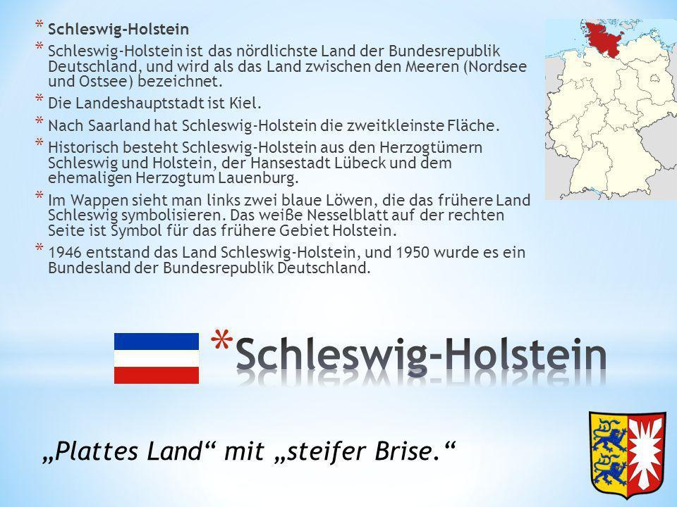 * Schleswig-Holstein * Schleswig-Holstein ist das nördlichste Land der Bundesrepublik Deutschland, und wird als das Land zwischen den Meeren (Nordsee