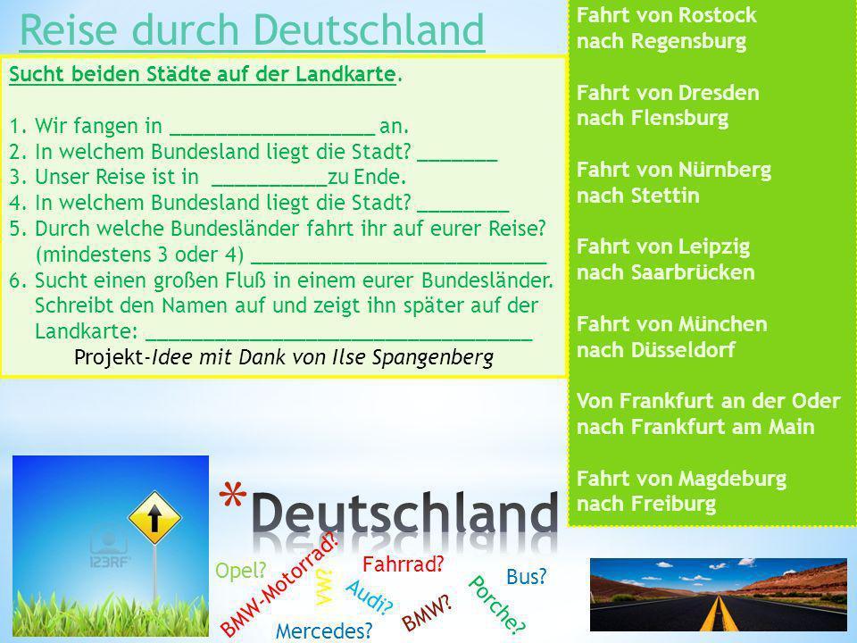 Fahrt von Rostock nach Regensburg Fahrt von Dresden nach Flensburg Fahrt von Nürnberg nach Stettin Fahrt von Leipzig nach Saarbrücken Fahrt von Münche