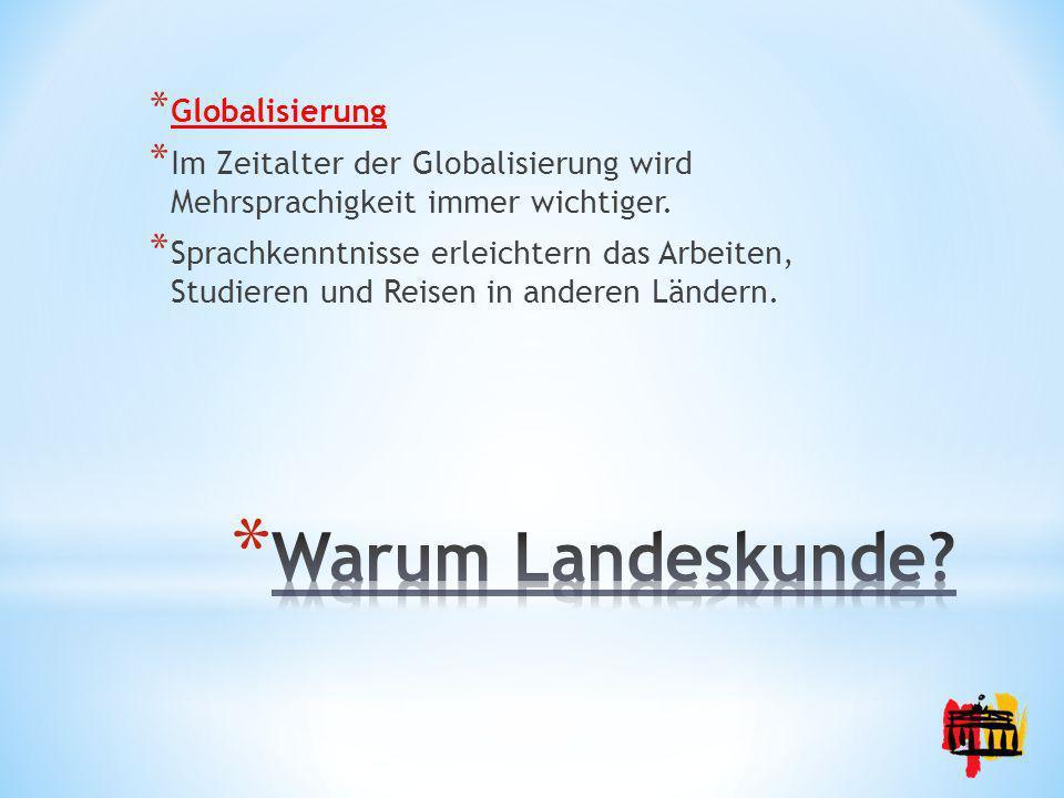 * Globalisierung * Im Zeitalter der Globalisierung wird Mehrsprachigkeit immer wichtiger. * Sprachkenntnisse erleichtern das Arbeiten, Studieren und R