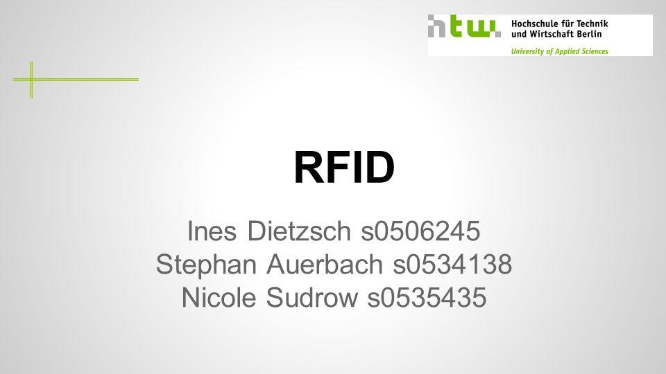 RFID Ines Dietzsch s0506245 Stephan Auerbach s0534138 Nicole Sudrow s0535435