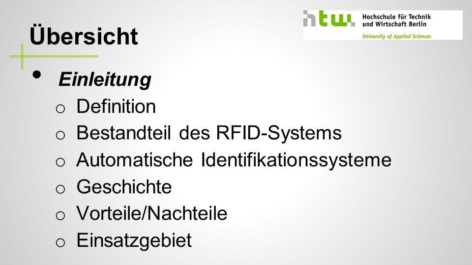 Übersicht Einleitung o Definition o Bestandteil des RFID-Systems o Automatische Identifikationssysteme o Geschichte o Vorteile/Nachteile o Einsatzgebiet