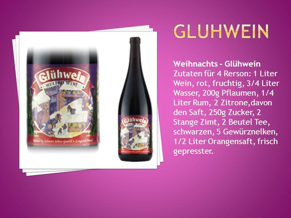 Weihnachts - Glühwein Zutaten für 4 Rerson: 1 Liter Wein, rot, fruchtig, 3/4 Liter Wasser, 200g Pflaumen, 1/4 Liter Rum, 2 Zitrone,davon den Saft, 250