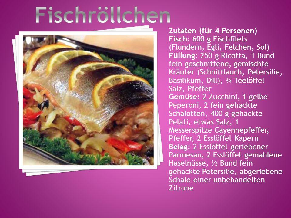 Zutaten (für 4 Personen) Fisch: 600 g Fischfilets (Flundern, Egli, Felchen, Sol) Füllung: 250 g Ricotta, 1 Bund fein geschnittene, gemischte Kräuter (Schnittlauch, Petersilie, Basilikum, Dill), ¾ Teelöffel Salz, Pfeffer Gemüse: 2 Zucchini, 1 gelbe Peperoni, 2 fein gehackte Schalotten, 400 g gehackte Pelati, etwas Salz, 1 Messerspitze Cayennepfeffer, Pfeffer, 2 Esslöffel Kapern Belag: 2 Esslöffel geriebener Parmesan, 2 Esslöffel gemahlene Haselnüsse, ½ Bund fein gehackte Petersilie, abgeriebene Schale einer unbehandelten Zitrone
