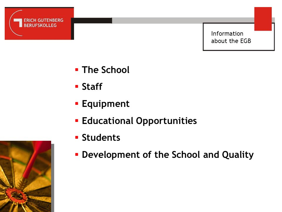 Information about the EGB The School Staff Equipment Educational Opportunities Students Development of the School and Quality