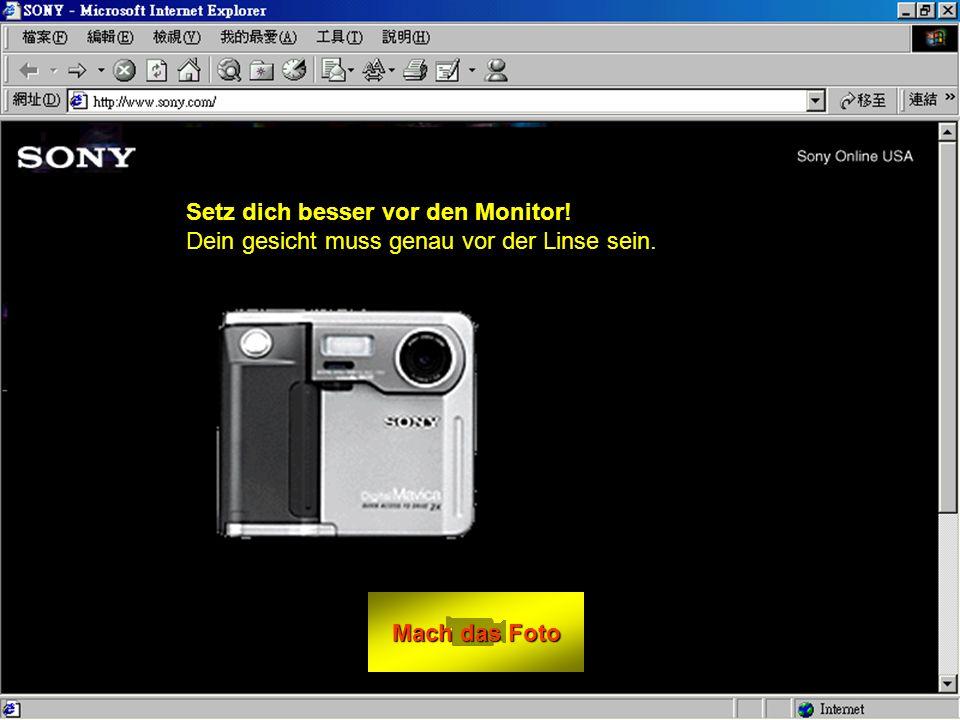 Mach das Foto Mach das Foto Setz dich besser vor den Monitor.