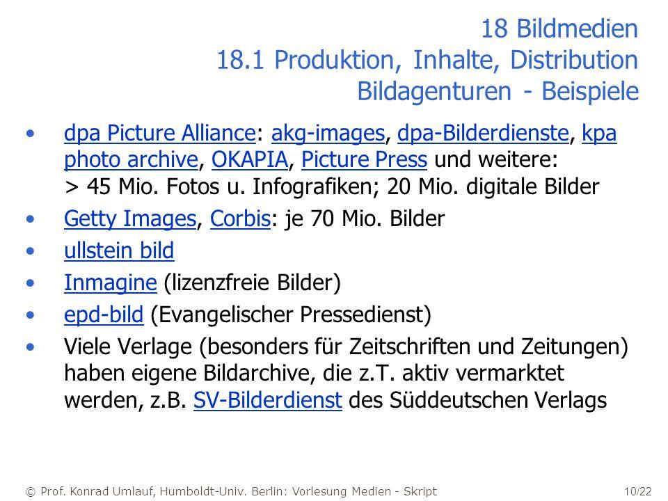 © Prof. Konrad Umlauf, Humboldt-Univ. Berlin: Vorlesung Medien - Skript 10/22 18 Bildmedien 18.1 Produktion, Inhalte, Distribution Bildagenturen - Bei