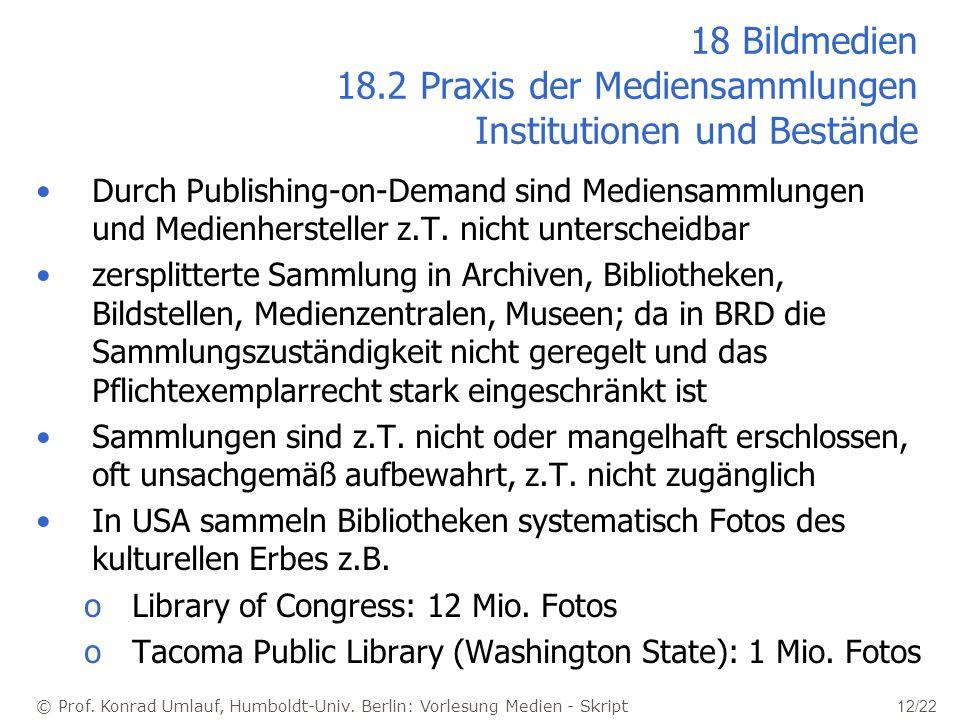 © Prof. Konrad Umlauf, Humboldt-Univ. Berlin: Vorlesung Medien - Skript 12/22 18 Bildmedien 18.2 Praxis der Mediensammlungen Institutionen und Beständ
