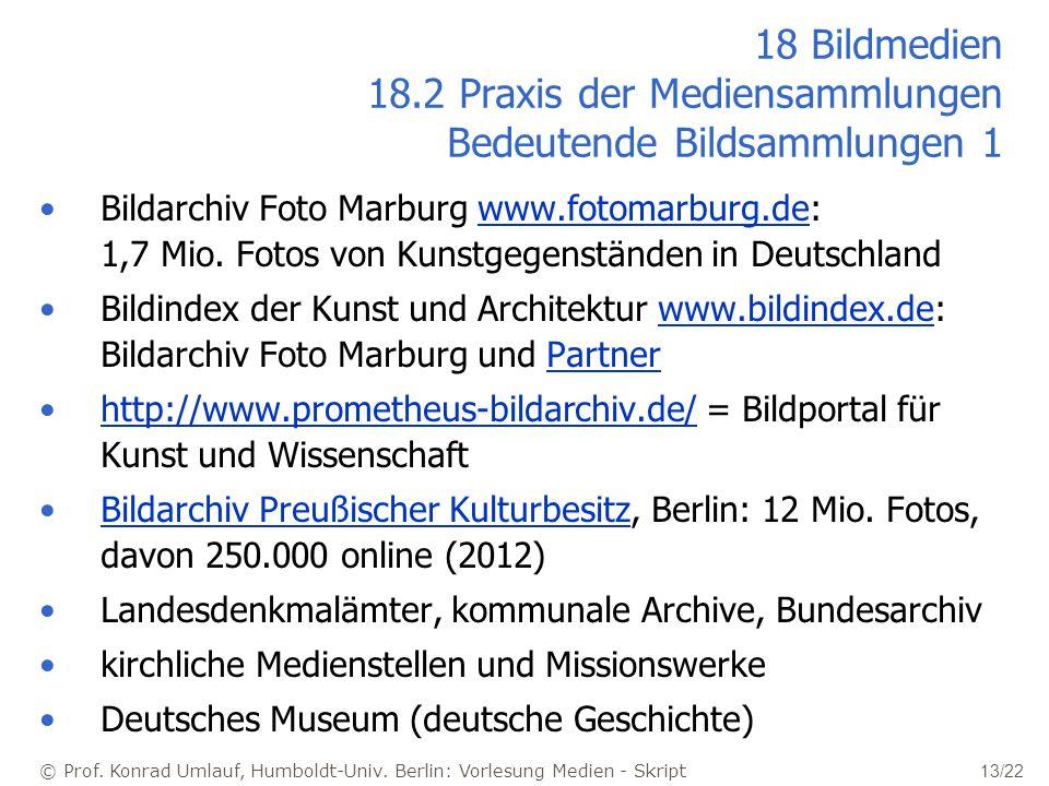 © Prof. Konrad Umlauf, Humboldt-Univ. Berlin: Vorlesung Medien - Skript 13/22 18 Bildmedien 18.2 Praxis der Mediensammlungen Bedeutende Bildsammlungen