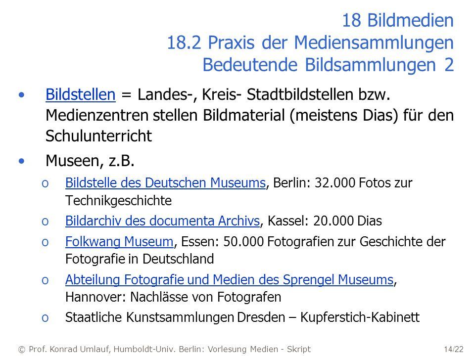 © Prof. Konrad Umlauf, Humboldt-Univ. Berlin: Vorlesung Medien - Skript 14/22 18 Bildmedien 18.2 Praxis der Mediensammlungen Bedeutende Bildsammlungen