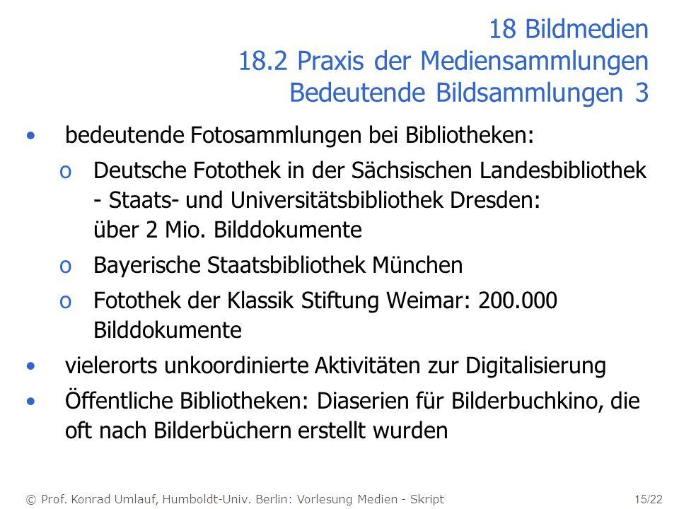 © Prof. Konrad Umlauf, Humboldt-Univ. Berlin: Vorlesung Medien - Skript 15/22 18 Bildmedien 18.2 Praxis der Mediensammlungen Bedeutende Bildsammlungen