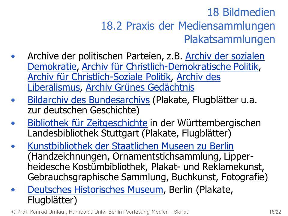 © Prof. Konrad Umlauf, Humboldt-Univ. Berlin: Vorlesung Medien - Skript 16/22 18 Bildmedien 18.2 Praxis der Mediensammlungen Plakatsammlungen Archive